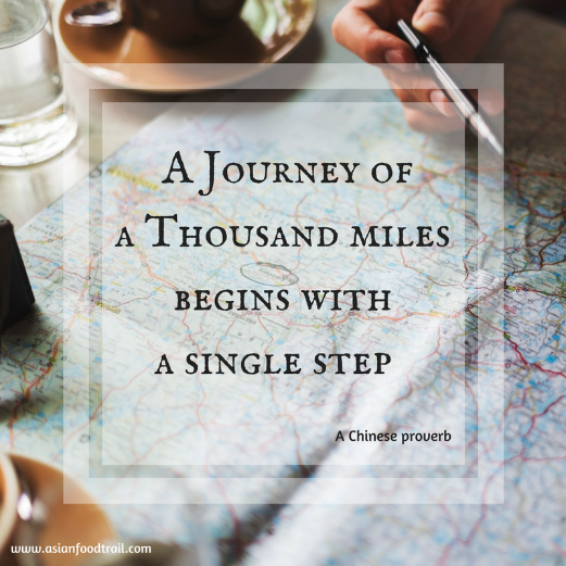 Chinese Proverb: A Journey of a Thouand Miles begins with A Single Step